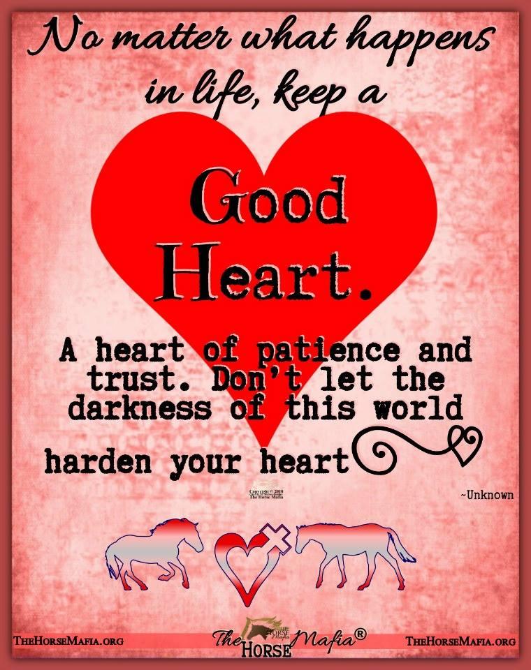 Keep a good heart.  The Horse Mafia®  Cowgirl Charity and The Horse Mafia®