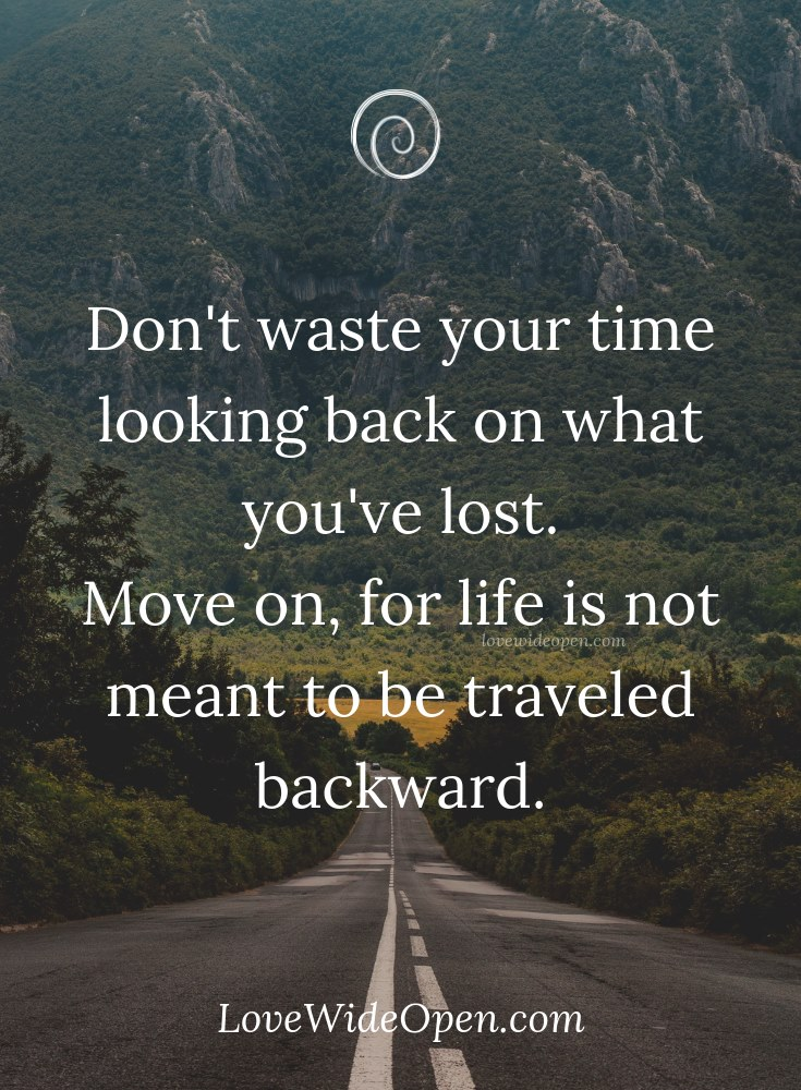 Life is not meant to be traveled backwards. <3