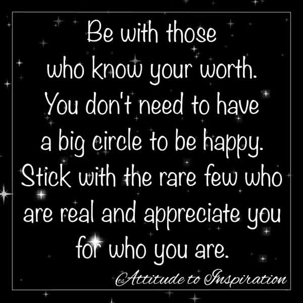 <3 Be with those who know your worth …