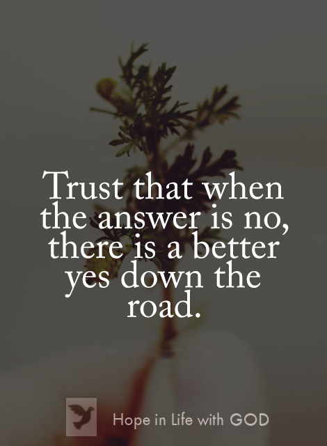 Believe when you do not get the answer you want, its because something else in life is changing  ...