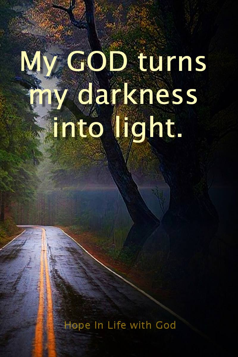 God turns darkness into light.  Hope in Life with God