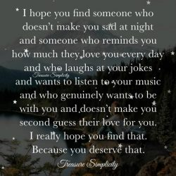 I hope you find that someone … because you deserve that.