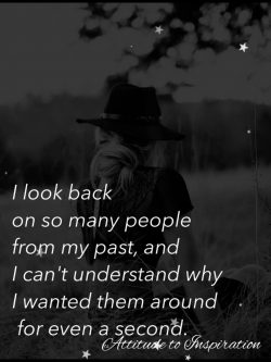 I look back on so many people from my past …