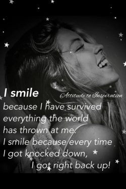 I smile because I have survived everything …