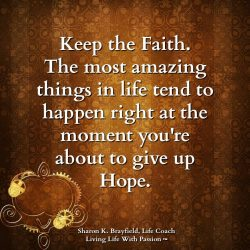 Keep the Faith.  Living Life With Passion
