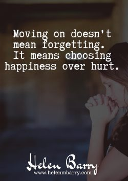 Moving on doesn't mean forgetting. It means choosing happiness over hurt.