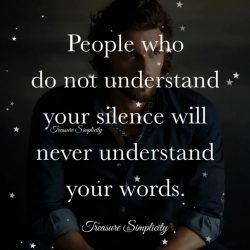 People who do not undertand your silence …