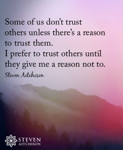 Something different: trust everyone until they give you a reason not to