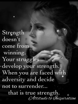 Strength doesn't come from winning …