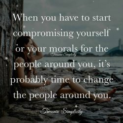 When you have to start compromising yourself …