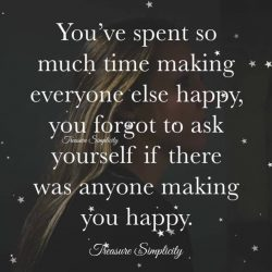 You've spent so much time making everyone else happy …