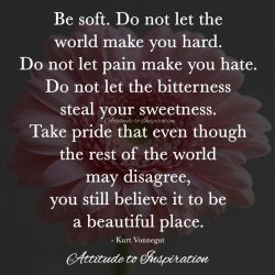 <3 Be soft. Do not let the world make you hard …