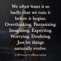 <3 We often want it so badly that we ruin it before it begins …