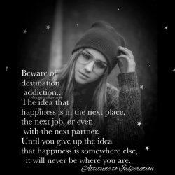 Beware of destination addiction …