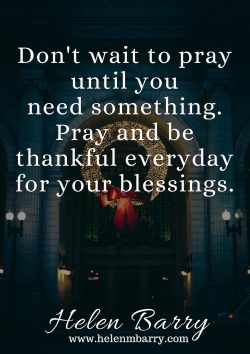 Don't wait to pray until you need something. Pray and be thankful everyday for your blessi ...