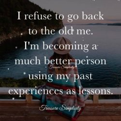 I refuse to go back to the old me …