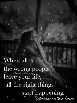 When all the wrong people leave your life …