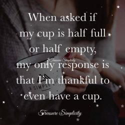 When asked if my cup is half full or half empty …