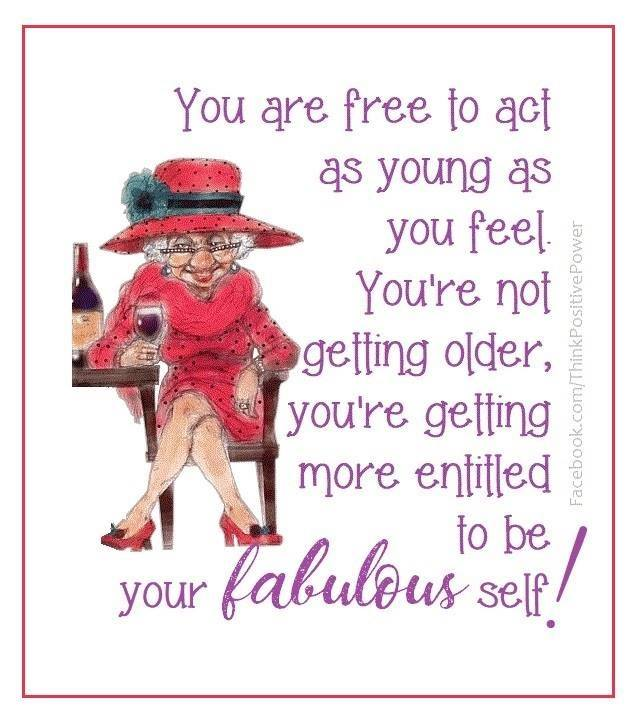 You're entitled to be your FaBuLouS self,  no matter your age!  Spread positivity.   The w ...