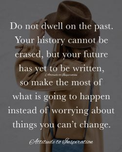 <3 Do not dwell on the past …