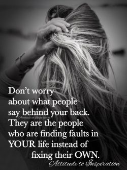 <3 Don't worry about what people say behind your back …