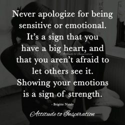 <3 Never apologize for being sensitive or emotional …