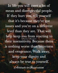 <3 Walk away, always remain true to yourself …